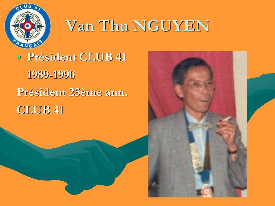 Van Thu NGUYEN Président CLUB 41Président CLUB 41 1989-1990 1989-1990 Président 25ème ann. CLUB 41
