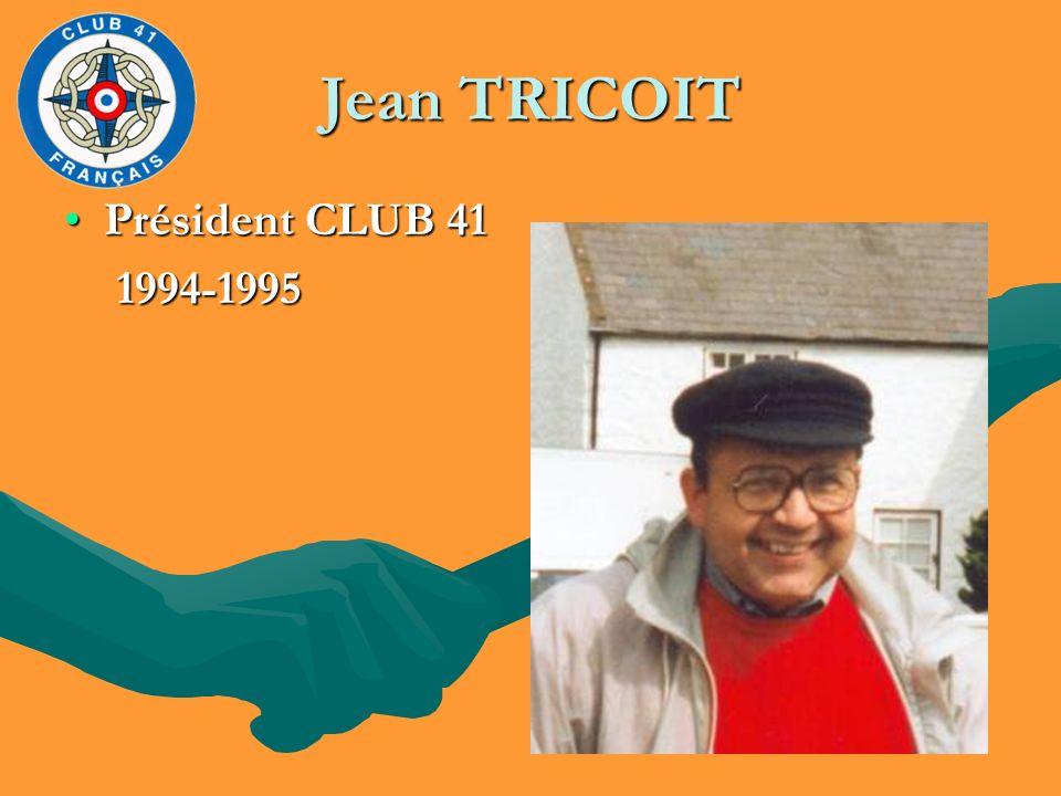 Jean TRICOIT Président CLUB 41Président CLUB 41 1994-1995 1994-1995