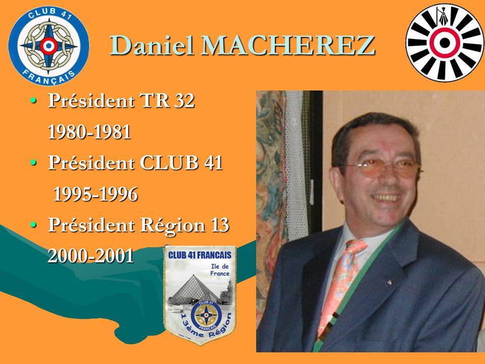 Daniel MACHEREZ Président TR 32Président TR 32 1980-1981 1980-1981 Président CLUB 41Président CLUB 41 1995-1996 1995-1996 Président Région 13Président