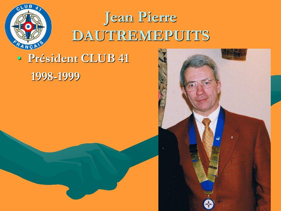 Jean Pierre DAUTREMEPUITS Président CLUB 41Président CLUB 41 1998-1999 1998-1999