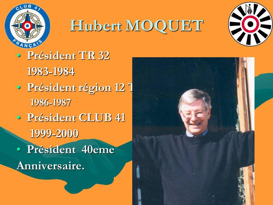 Hubert MOQUET Président TR 32Président TR 32 1983-1984 1983-1984 Président région 12 TRFPrésident région 12 TRF1986-1987 Président CLUB 41Président CL