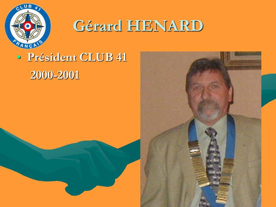 Gérard HENARD Président CLUB 41Président CLUB 41 2000-2001 2000-2001