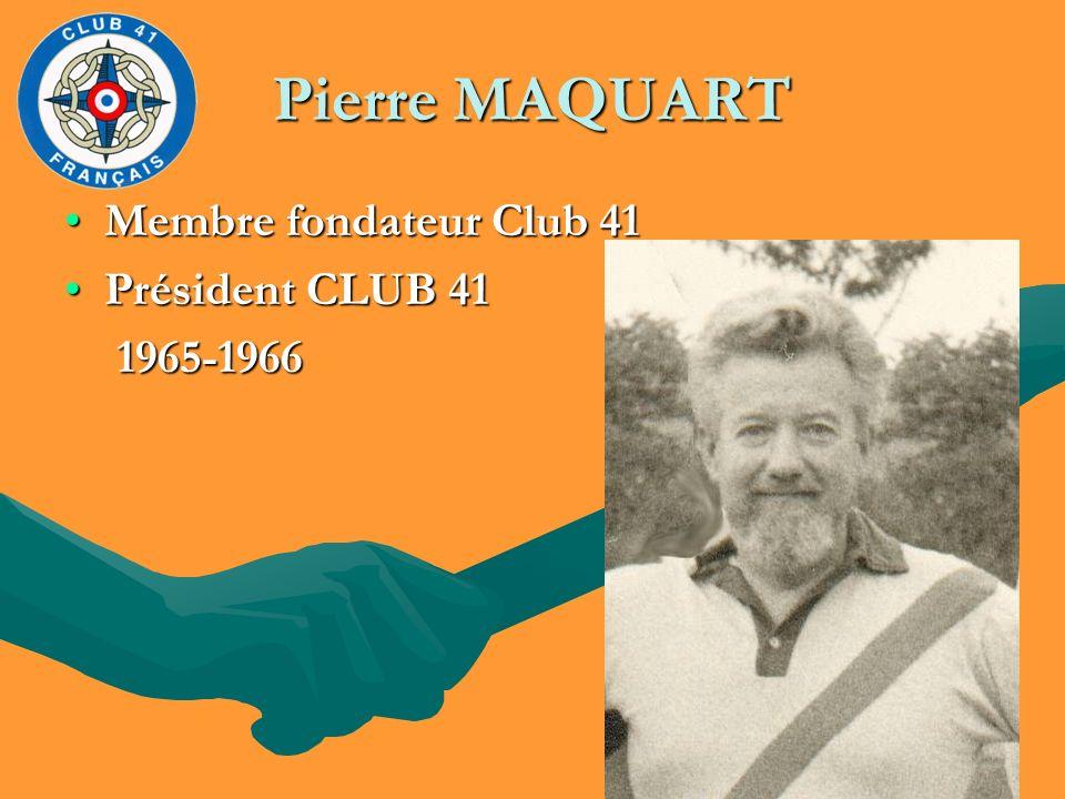 Pierre MAQUART Membre fondateur Club 41Membre fondateur Club 41 Président CLUB 41Président CLUB 41 1965-1966 1965-1966