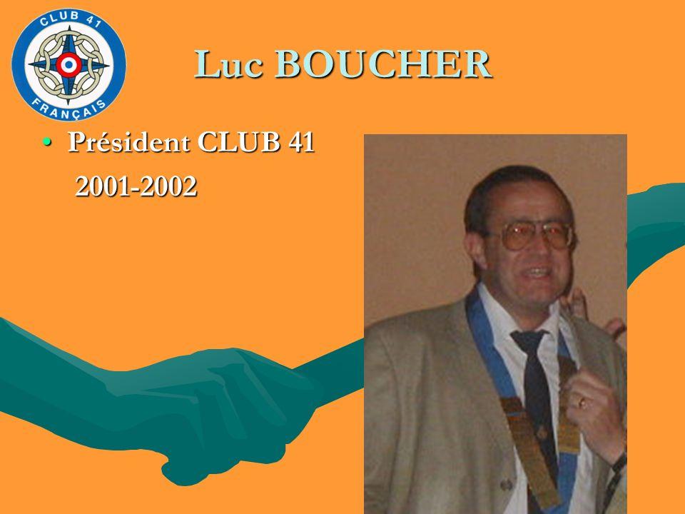 Luc BOUCHER Président CLUB 41Président CLUB 41 2001-2002 2001-2002