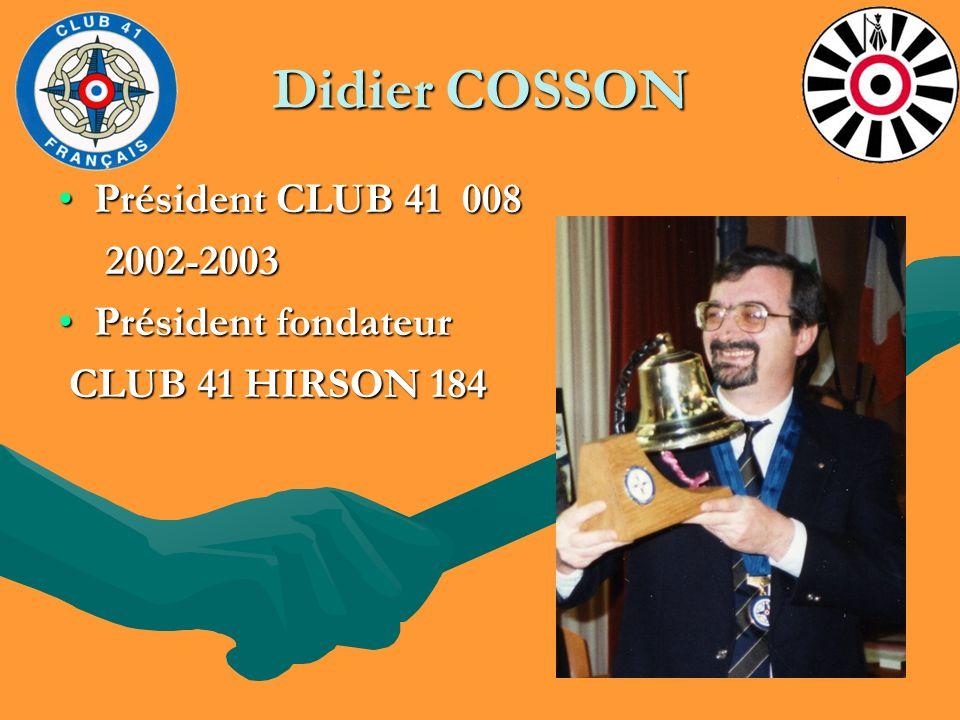 Didier COSSON Président CLUB 41 008Président CLUB 41 008 2002-2003 2002-2003 Président fondateurPrésident fondateur CLUB 41 HIRSON 184 CLUB 41 HIRSON