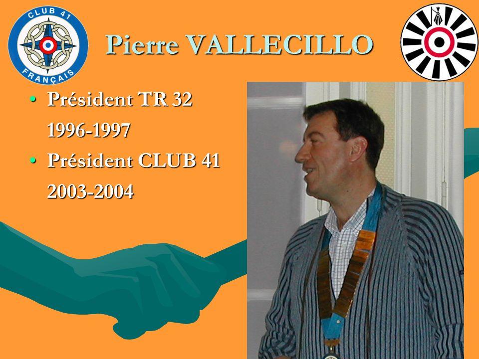 Pierre VALLECILLO Président TR 32Président TR 32 1996-1997 1996-1997 Président CLUB 41Président CLUB 412003-2004