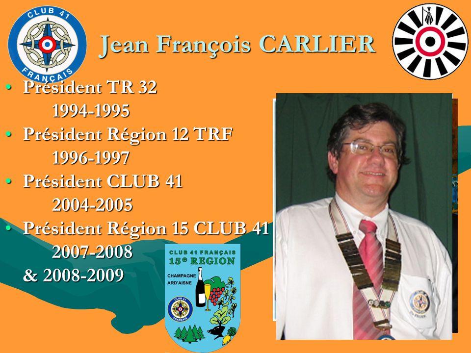 Jean François CARLIER Président TR 32Président TR 32 1994-1995 1994-1995 Président Région 12 TRFPrésident Région 12 TRF1996-1997 Président CLUB 41Prés
