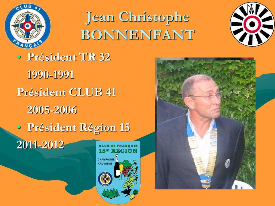 Jean Christophe BONNENFANT Président TR 32Président TR 32 1990-1991 1990-1991 Président CLUB 41 2005-2006 Président Région 15Président Région 152011-2