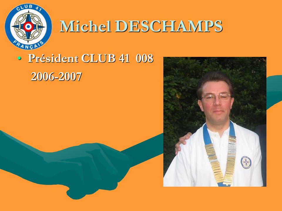 Michel DESCHAMPS Président CLUB 41 008Président CLUB 41 008 2006-2007 2006-2007