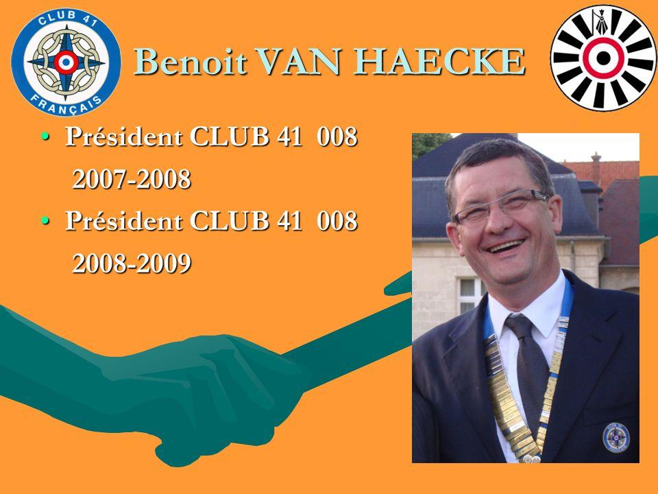 Benoit VAN HAECKE Président CLUB 41 008Président CLUB 41 008 2007-2008 2007-2008 Président CLUB 41 008Président CLUB 41 008 2008-2009 2008-2009