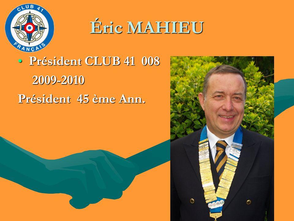 Éric MAHIEU Président CLUB 41 008Président CLUB 41 008 2009-2010 2009-2010 Président 45 ème Ann.