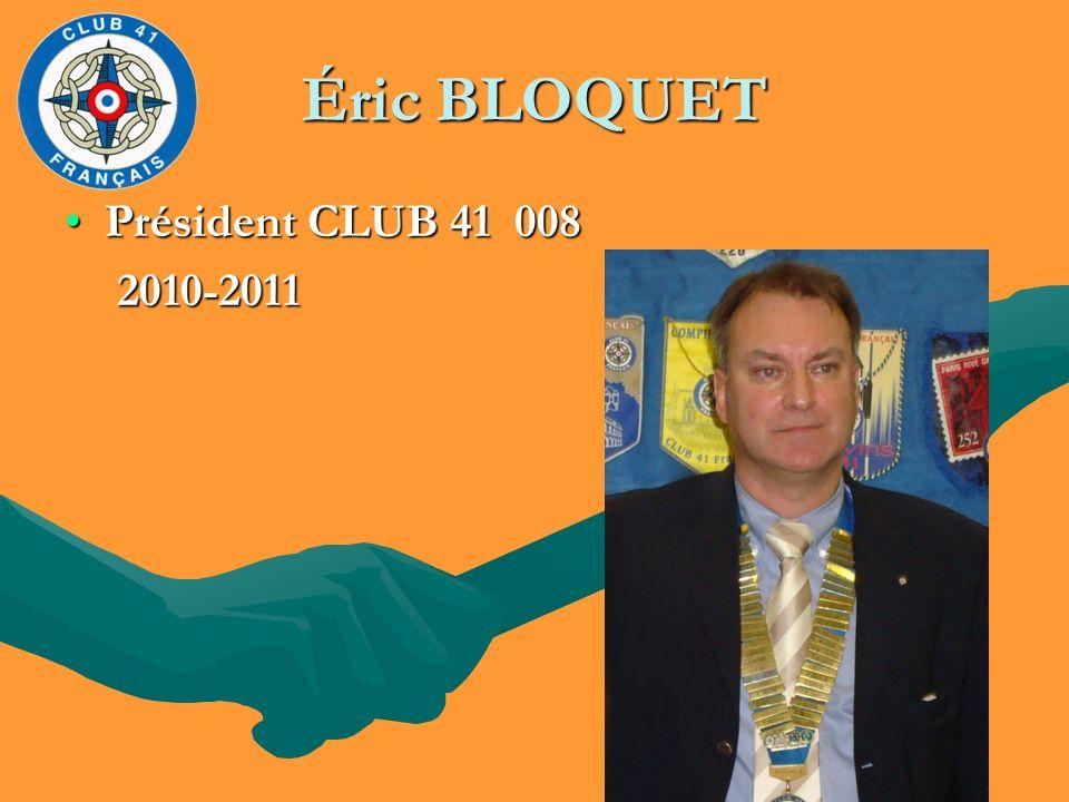 Éric BLOQUET Président CLUB 41 008Président CLUB 41 008 2010-2011 2010-2011