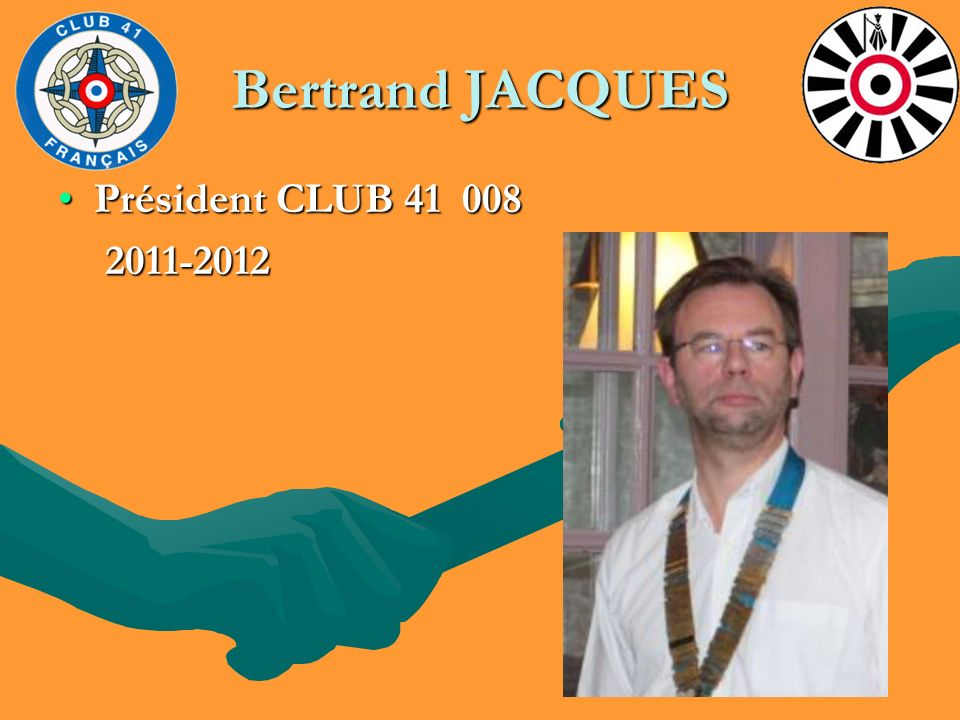 Bertrand JACQUES Président CLUB 41 008Président CLUB 41 008 2011-2012 2011-2012