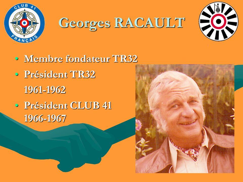 Georges RACAULT Membre fondateur TR32Membre fondateur TR32 Président TR32Président TR32 1961-1962 1961-1962 Président CLUB 41 1966-1967Président CLUB