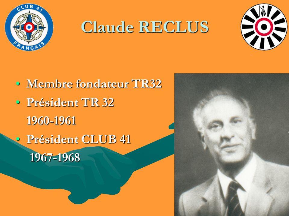 Claude RECLUS Membre fondateur TR32Membre fondateur TR32 Président TR 32Président TR 32 1960-1961 1960-1961 Président CLUB 41Président CLUB 41 1967-19