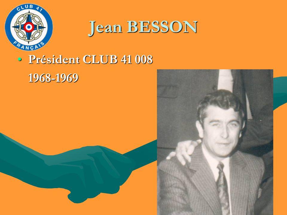 Jean BESSON Président CLUB 41 008Président CLUB 41 008 1968-1969 1968-1969