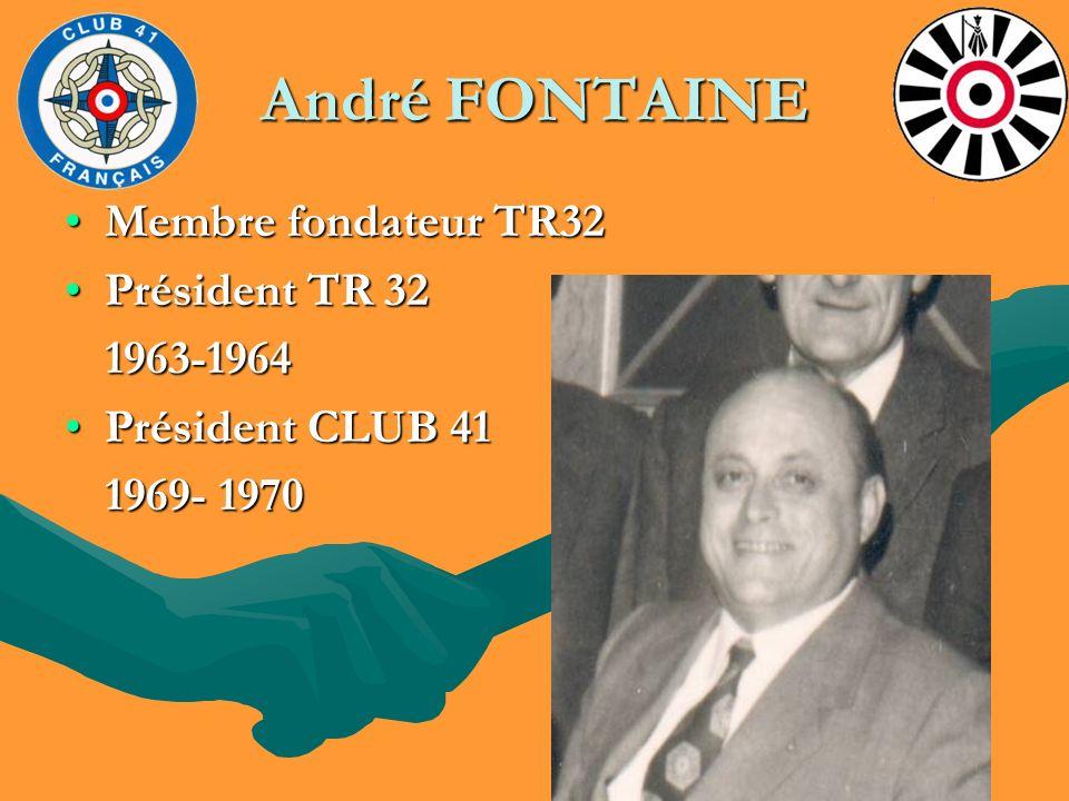 André FONTAINE Membre fondateur TR32Membre fondateur TR32 Président TR 32Président TR 32 1963-1964 1963-1964 Président CLUB 41Président CLUB 41 1969-