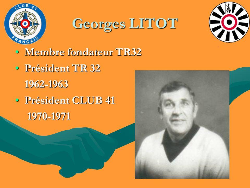Georges LITOT Membre fondateur TR32Membre fondateur TR32 Président TR 32Président TR 32 1962-1963 1962-1963 Président CLUB 41Président CLUB 41 1970-19