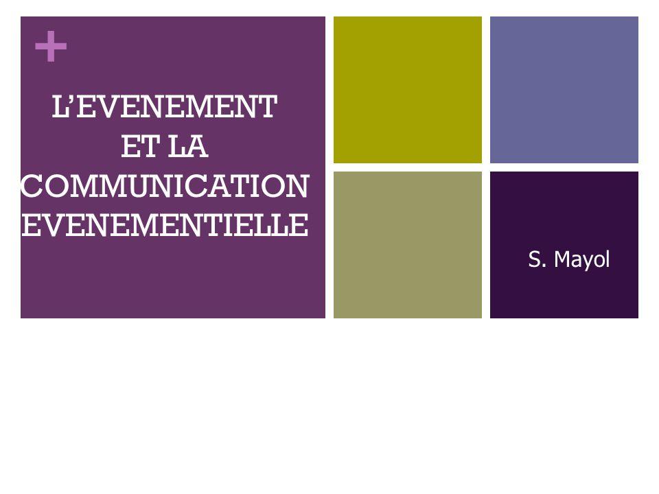 + LEVENEMENT ET LA COMMUNICATION EVENEMENTIELLE S. Mayol