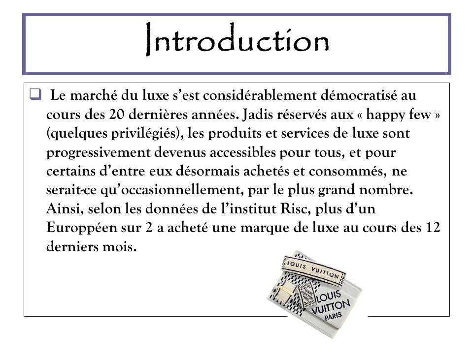Introduction Le marché du luxe sest considérablement démocratisé au cours des 20 dernières années. Jadis réservés aux « happy few » (quelques privilég