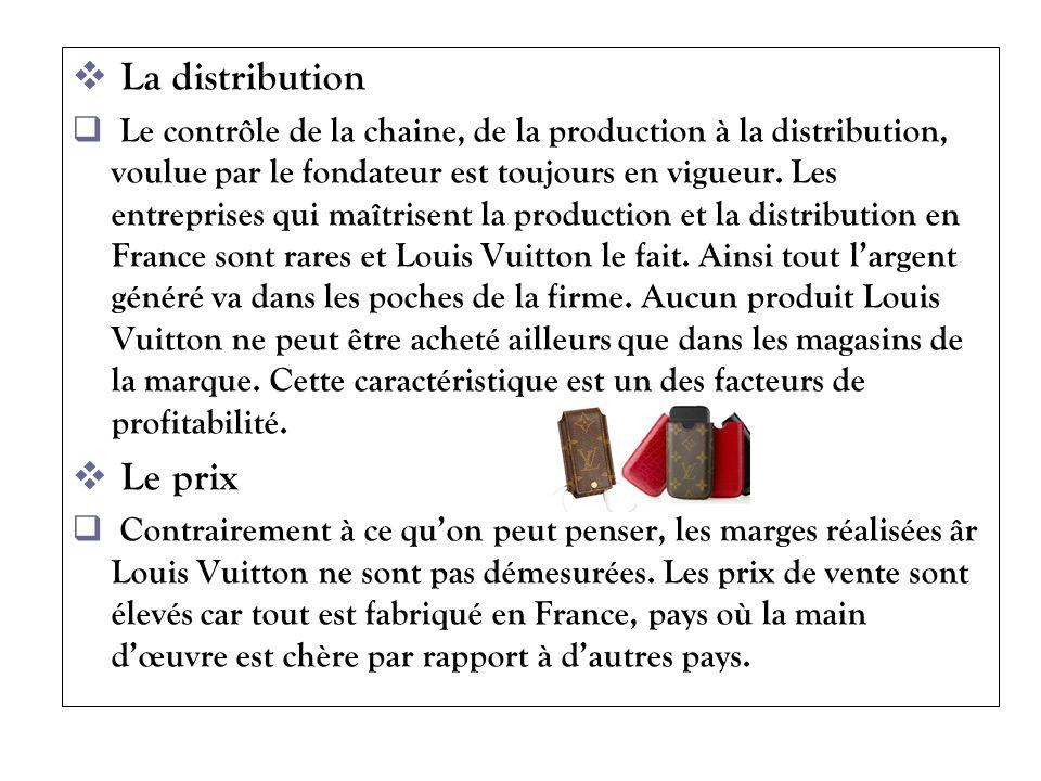 La distribution Le contrôle de la chaine, de la production à la distribution, voulue par le fondateur est toujours en vigueur. Les entreprises qui maî