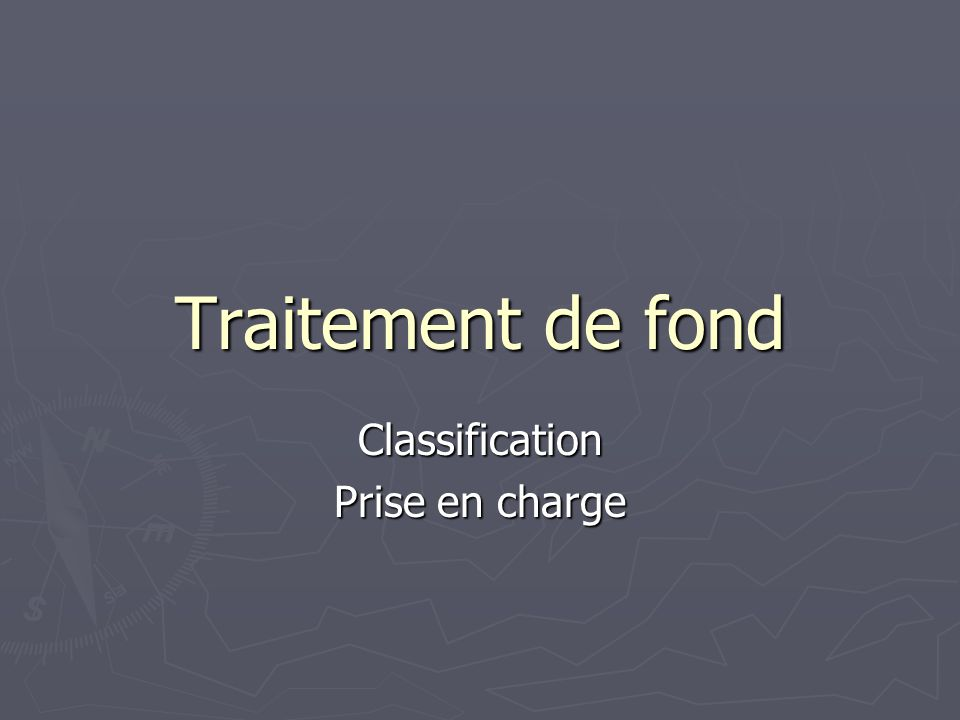 Traitement de fond Classification Prise en charge