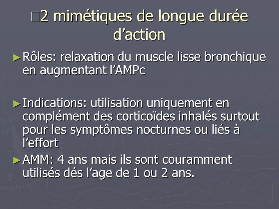 Β 2 mimétiques de longue durée daction Rôles: relaxation du muscle lisse bronchique en augmentant lAMPc Rôles: relaxation du muscle lisse bronchique e