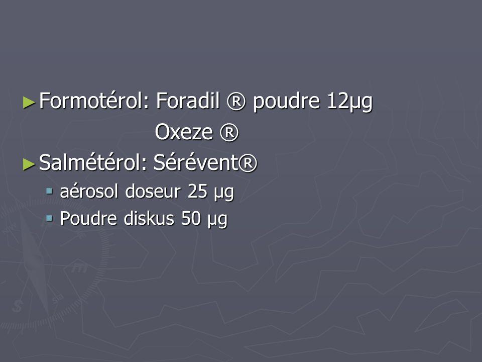 Formotérol: Foradil ® poudre 12µg Formotérol: Foradil ® poudre 12µg Oxeze ® Oxeze ® Salmétérol: Sérévent® Salmétérol: Sérévent® aérosol doseur 25 µg a