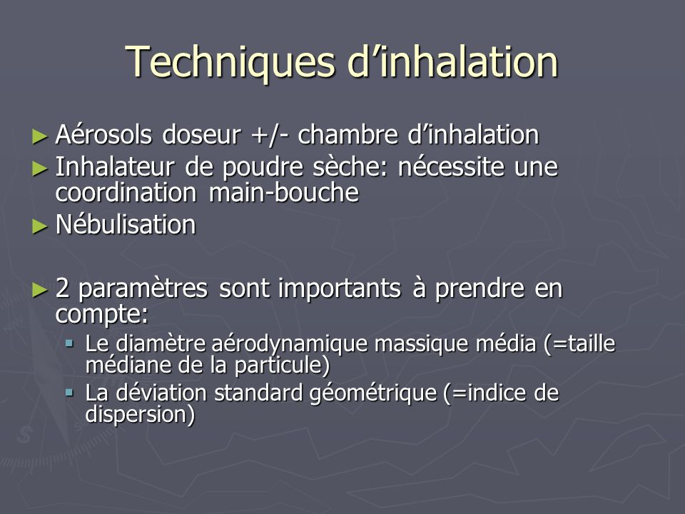 Techniques dinhalation Aérosols doseur +/- chambre dinhalation Aérosols doseur +/- chambre dinhalation Inhalateur de poudre sèche: nécessite une coord