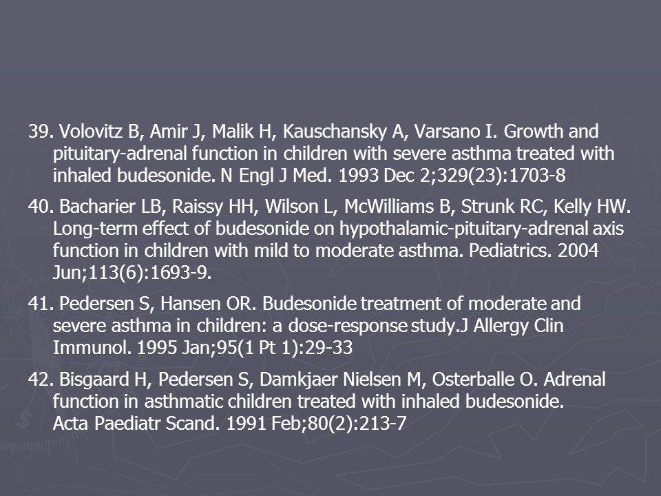 39. Volovitz B, Amir J, Malik H, Kauschansky A, Varsano I. Growth and pituitary-adrenal function in children with severe asthma treated with inhaled b