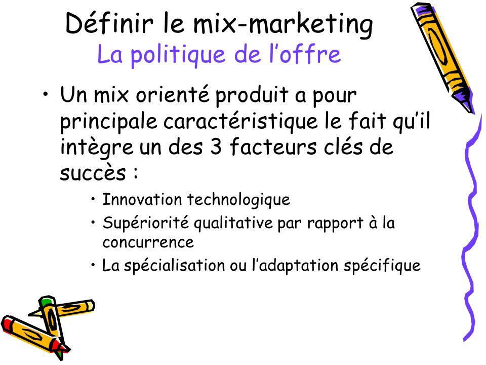 Définir le mix-marketing La politique de loffre Un mix orienté produit a pour principale caractéristique le fait quil intègre un des 3 facteurs clés d