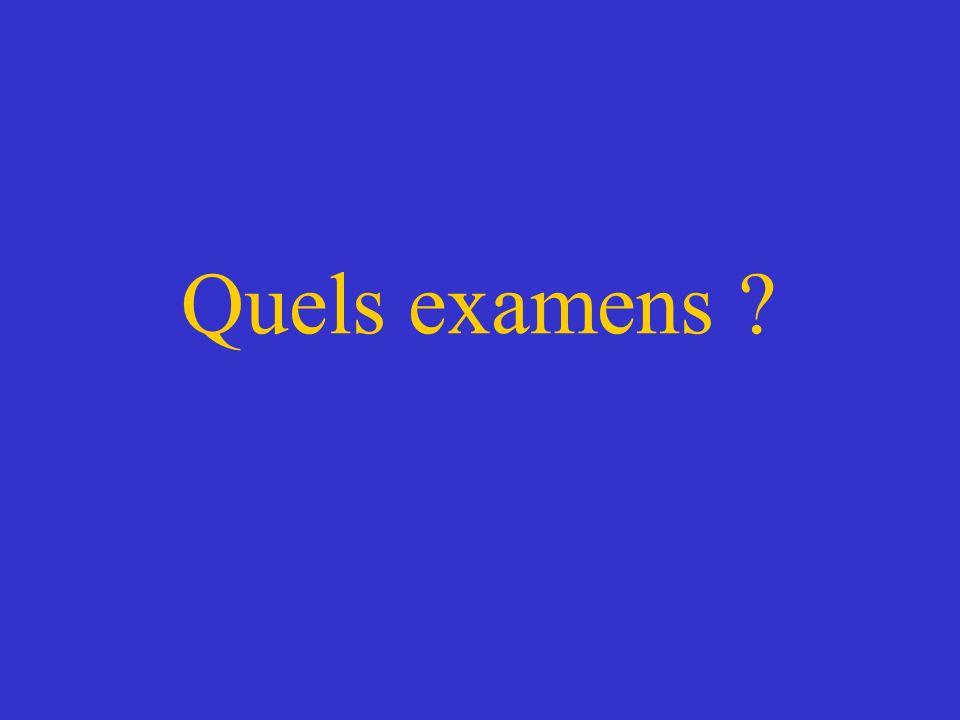 Quels examens ?