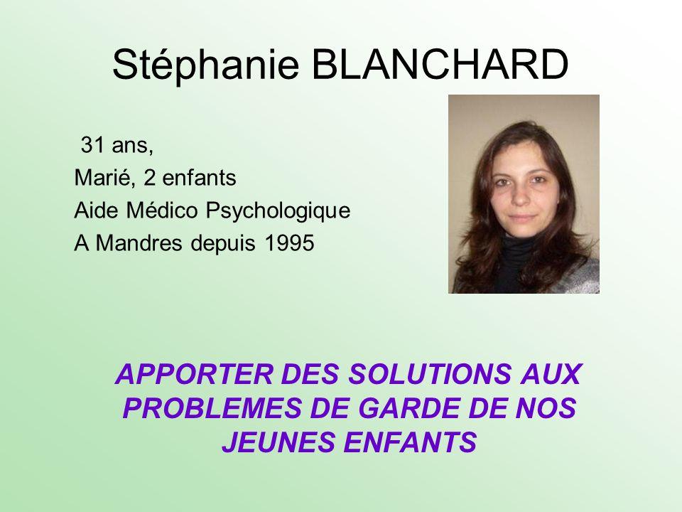 Stéphanie BLANCHARD 31 ans, Marié, 2 enfants Aide Médico Psychologique A Mandres depuis 1995 APPORTER DES SOLUTIONS AUX PROBLEMES DE GARDE DE NOS JEUN