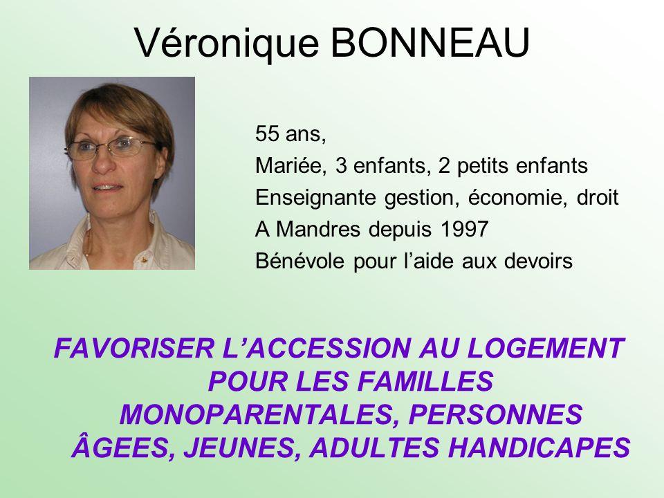 Véronique BONNEAU 55 ans, Mariée, 3 enfants, 2 petits enfants Enseignante gestion, économie, droit A Mandres depuis 1997 Bénévole pour laide aux devoi