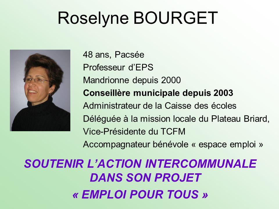 Roselyne BOURGET 48 ans, Pacsée Professeur dEPS Mandrionne depuis 2000 Conseillère municipale depuis 2003 Administrateur de la Caisse des écoles Délég
