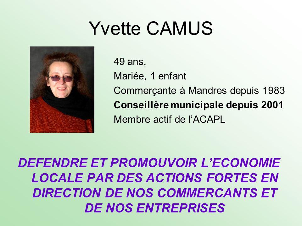Yvette CAMUS 49 ans, Mariée, 1 enfant Commerçante à Mandres depuis 1983 Conseillère municipale depuis 2001 Membre actif de lACAPL DEFENDRE ET PROMOUVO