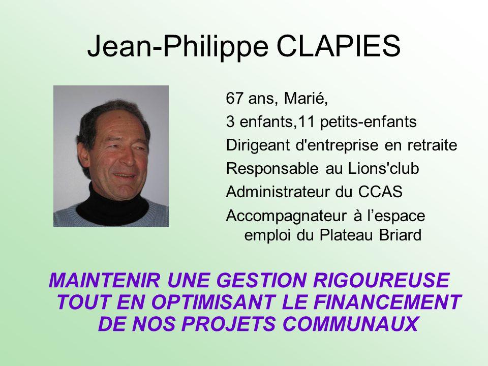 Jean-Philippe CLAPIES 67 ans, Marié, 3 enfants,11 petits-enfants Dirigeant d'entreprise en retraite Responsable au Lions'club Administrateur du CCAS A