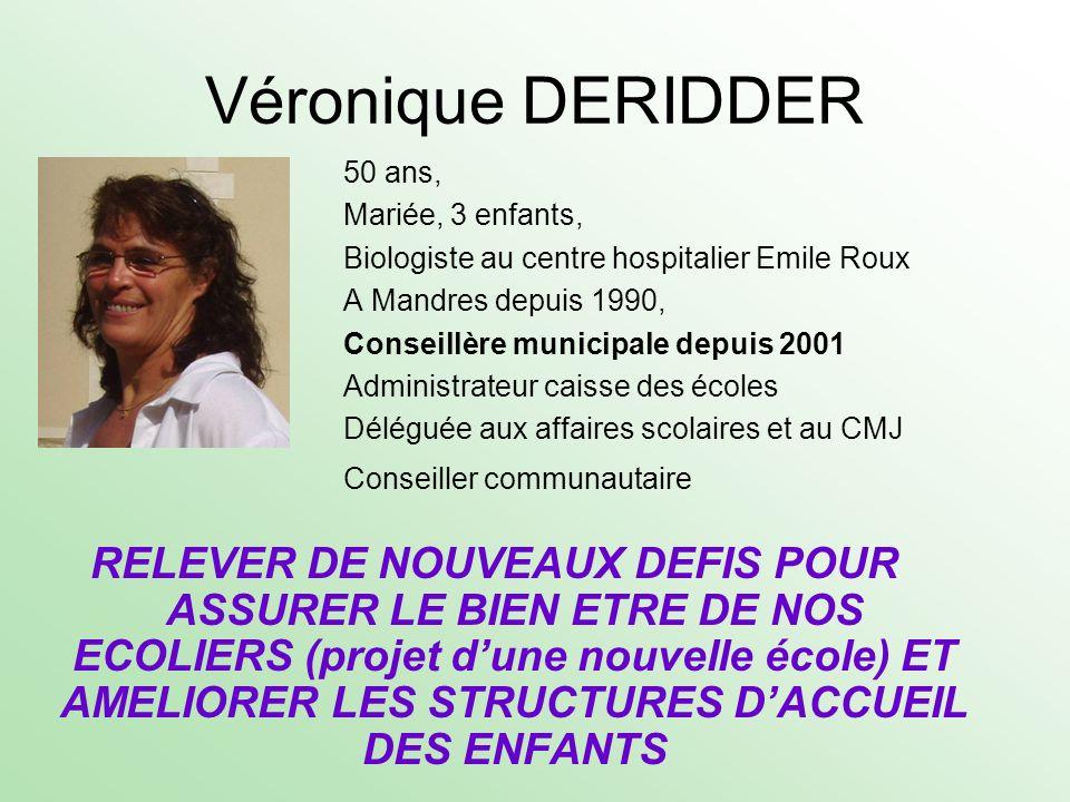 Véronique DERIDDER 50 ans, Mariée, 3 enfants, Biologiste au centre hospitalier Emile Roux A Mandres depuis 1990, Conseillère municipale depuis 2001 Ad