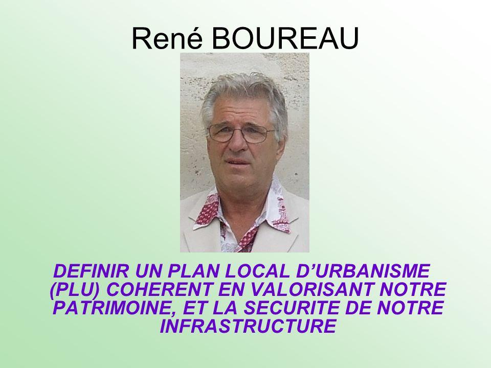 René BOUREAU DEFINIR UN PLAN LOCAL DURBANISME (PLU) COHERENT EN VALORISANT NOTRE PATRIMOINE, ET LA SECURITE DE NOTRE INFRASTRUCTURE
