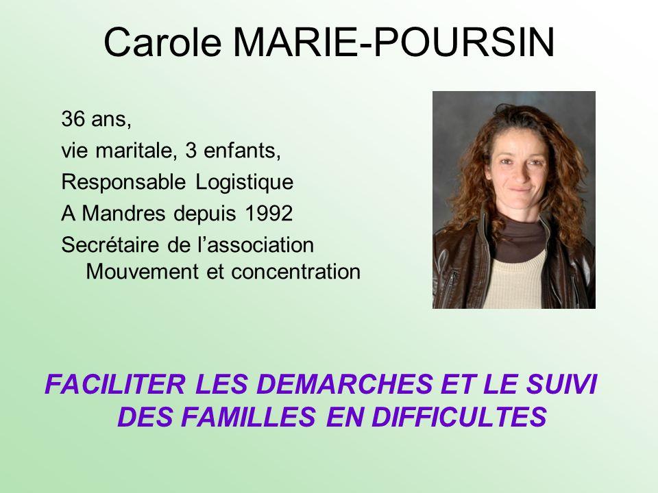 Carole MARIE-POURSIN 36 ans, vie maritale, 3 enfants, Responsable Logistique A Mandres depuis 1992 Secrétaire de lassociation Mouvement et concentrati