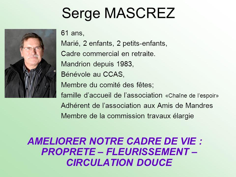 Serge MASCREZ 61 ans, Marié, 2 enfants, 2 petits-enfants, Cadre commercial en retraite. Mandrion depuis 1983, Bénévole au CCAS, Membre du comité des f