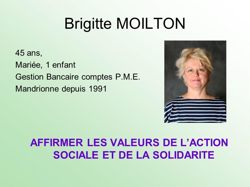 Brigitte MOILTON 45 ans, Mariée, 1 enfant Gestion Bancaire comptes P.M.E. Mandrionne depuis 1991 AFFIRMER LES VALEURS DE LACTION SOCIALE ET DE LA SOLI