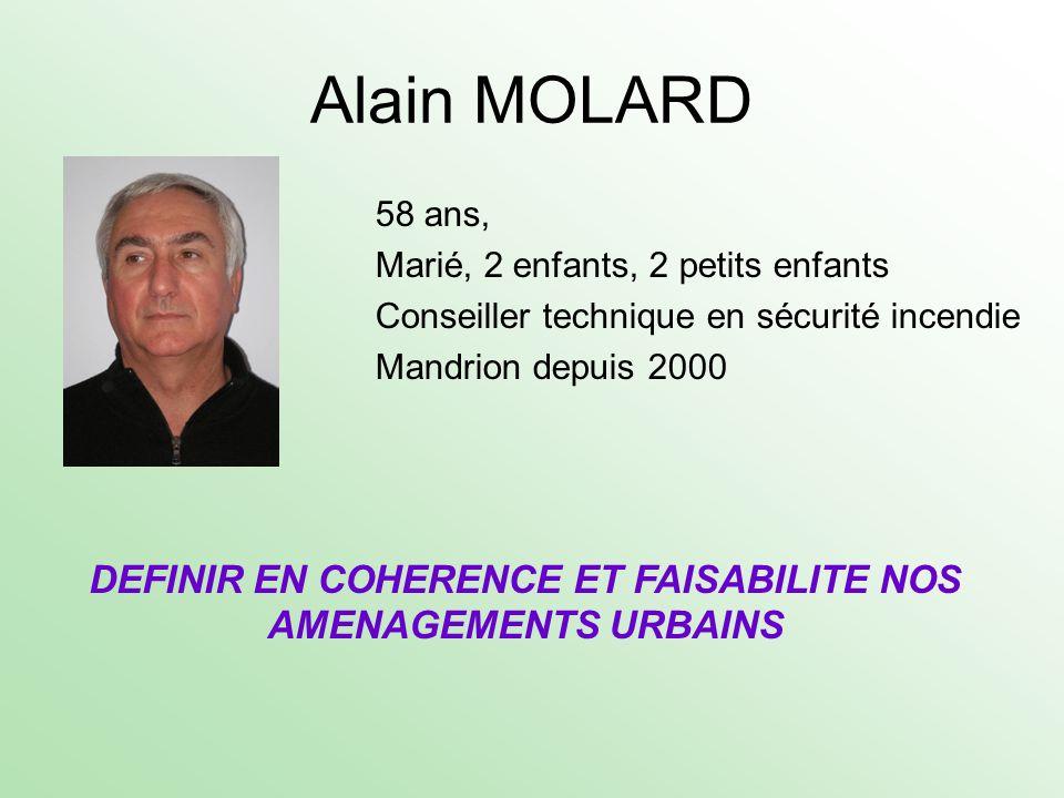 Alain MOLARD 58 ans, Marié, 2 enfants, 2 petits enfants Conseiller technique en sécurité incendie Mandrion depuis 2000 DEFINIR EN COHERENCE ET FAISABI