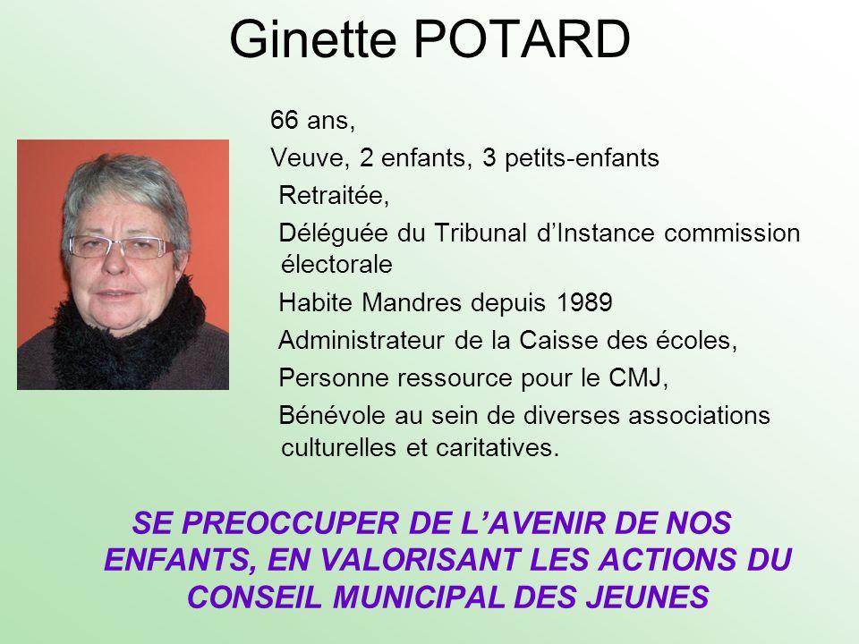 Ginette POTARD SE PREOCCUPER DE LAVENIR DE NOS ENFANTS, EN VALORISANT LES ACTIONS DU CONSEIL MUNICIPAL DES JEUNES 66 ans, Veuve, 2 enfants, 3 petits-e