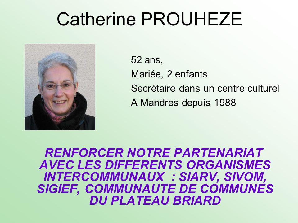 Catherine PROUHEZE 52 ans, Mariée, 2 enfants Secrétaire dans un centre culturel A Mandres depuis 1988 RENFORCER NOTRE PARTENARIAT AVEC LES DIFFERENTS