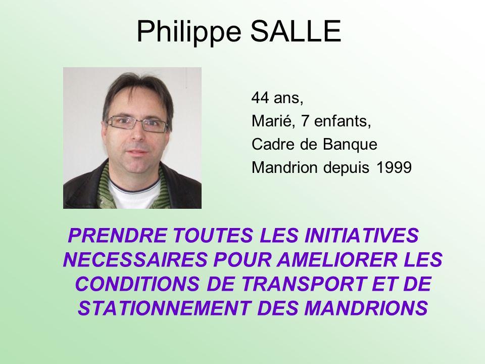 Philippe SALLE 44 ans, Marié, 7 enfants, Cadre de Banque Mandrion depuis 1999 PRENDRE TOUTES LES INITIATIVES NECESSAIRES POUR AMELIORER LES CONDITIONS