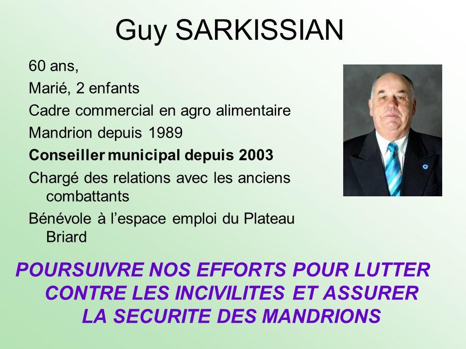Guy SARKISSIAN 60 ans, Marié, 2 enfants Cadre commercial en agro alimentaire Mandrion depuis 1989 Conseiller municipal depuis 2003 Chargé des relation