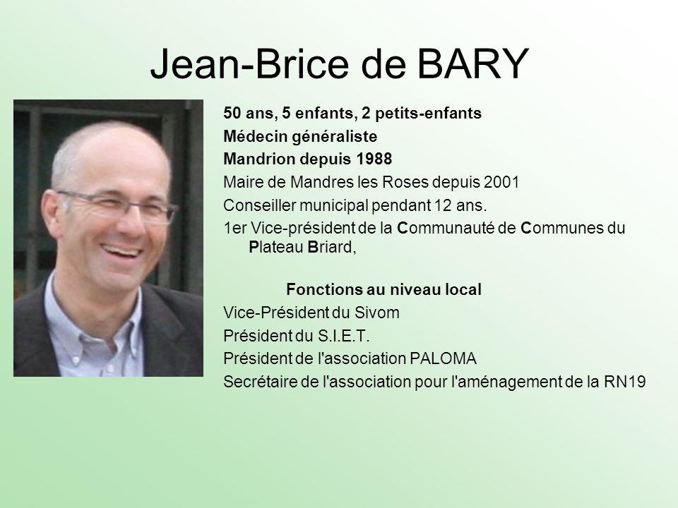 Jean-Brice de BARY 50 ans, 5 enfants, 2 petits-enfants Médecin généraliste Mandrion depuis 1988 Maire de Mandres les Roses depuis 2001 Conseiller muni