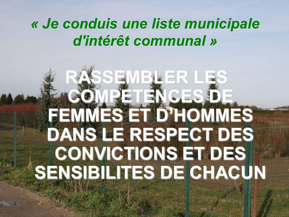 « Je conduis une liste municipale d'intérêt communal » RASSEMBLER LES COMPETENCES DE FEMMES ET DHOMMES DANS LE RESPECT DES CONVICTIONS ET DES SENSIBIL