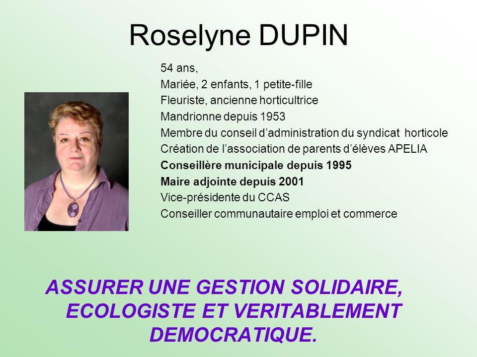 Roselyne DUPIN 54 ans, Mariée, 2 enfants, 1 petite-fille Fleuriste, ancienne horticultrice Mandrionne depuis 1953 Membre du conseil dadministration du